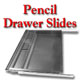Pencil Drawer Slides